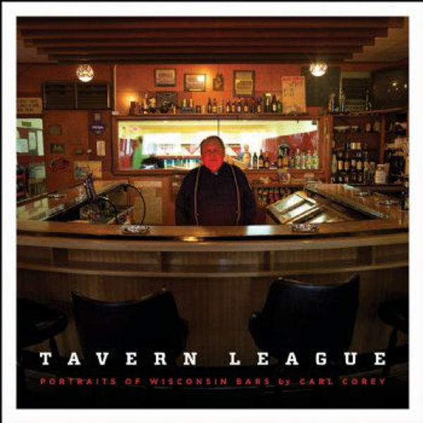 Picture of Tavern League: Portraits of Wisconsin Bars