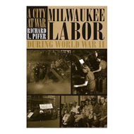 Picture of A City at War: Milwaukee Labor During WWII