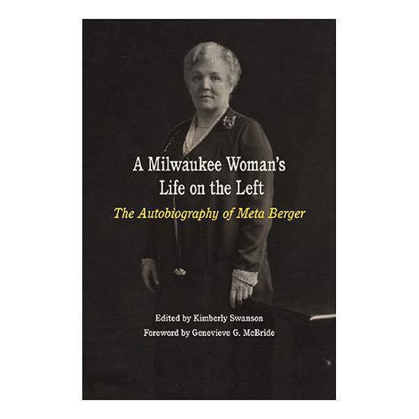 Picture of A Milwaukee Woman's Life on the Left: The Autobiography of Meta Berger