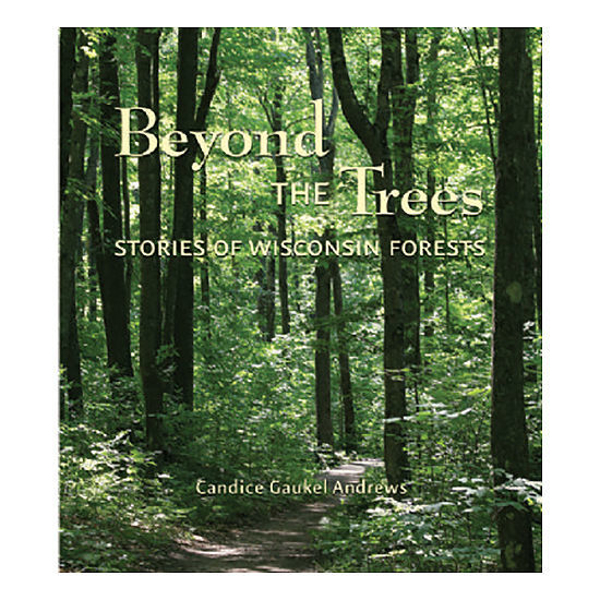 Picture of Beyond the Trees: Stories of Wisconsin Forests