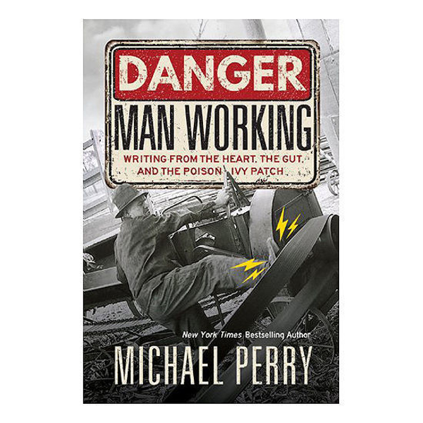 Danger, Man Working: Writing from the Heart, the Gut, and the Poison Ivy Patch