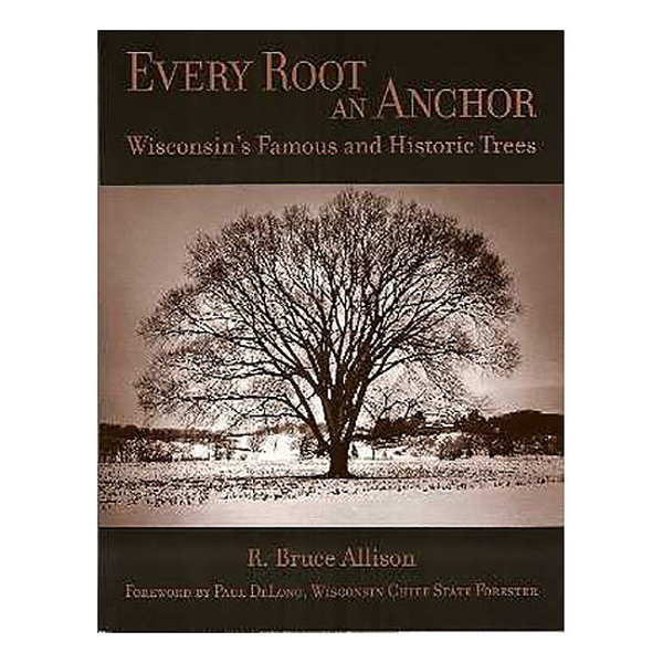 Picture of Every Root an Anchor: Wisconsin's Famous and Historic Trees