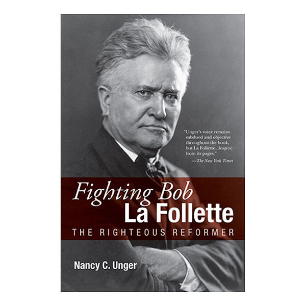 Picture of Fighting Bob La Follette: The Righteous Reformer