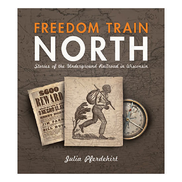 Picture of Freedom Train North: Stories of the Underground Railroad in Wisconsin