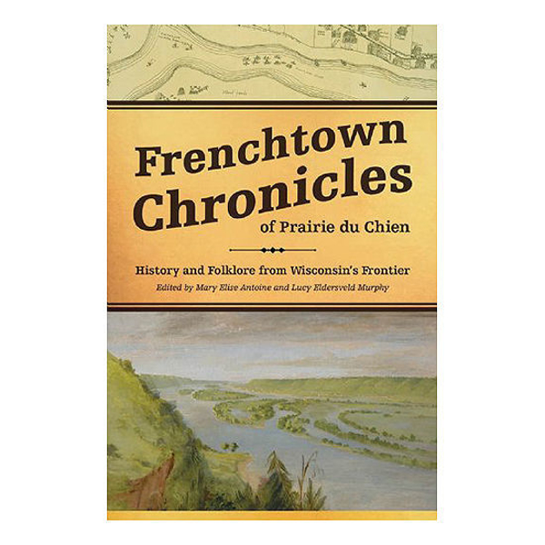 Picture of Frenchtown Chronicles of Prairie du Chien: History and Folklore from Wisconsin's Frontier