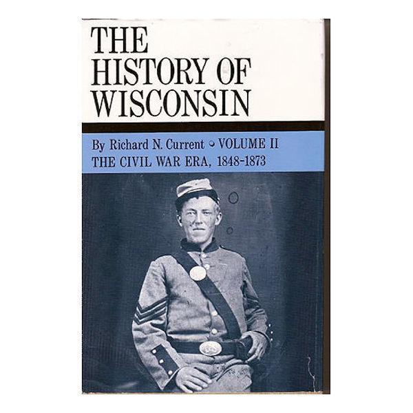 Picture of History of Wisconsin Volume II: Civil War Era 1848-1873