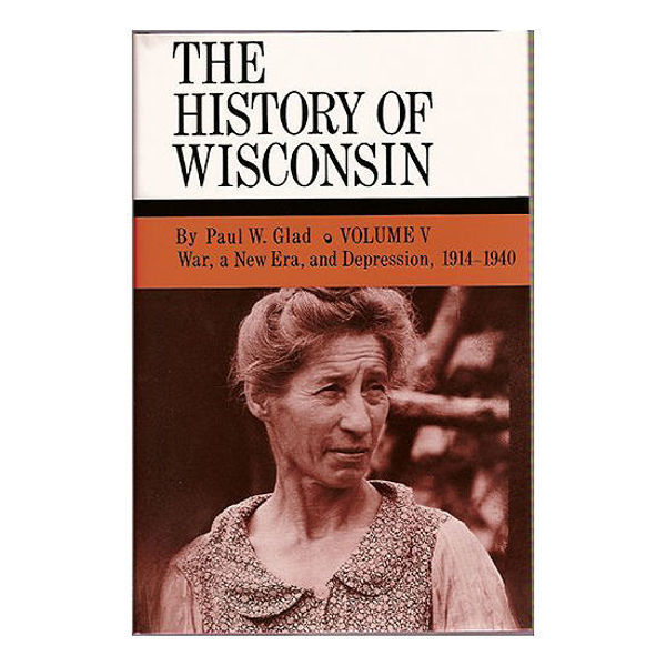 Picture of History of Wisconsin Volume V: War, a New Era, and Depression 1914-1940