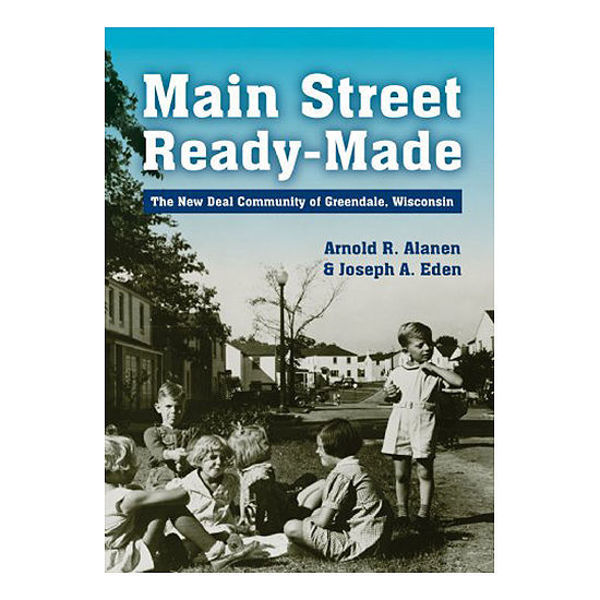 Picture of Main Street Ready-Made: The New Deal Community of Greendale, Wisconsin