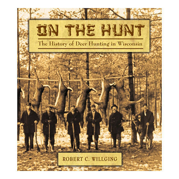 Picture of On the Hunt: The History of Deer Hunting in Wisconsin Paperback