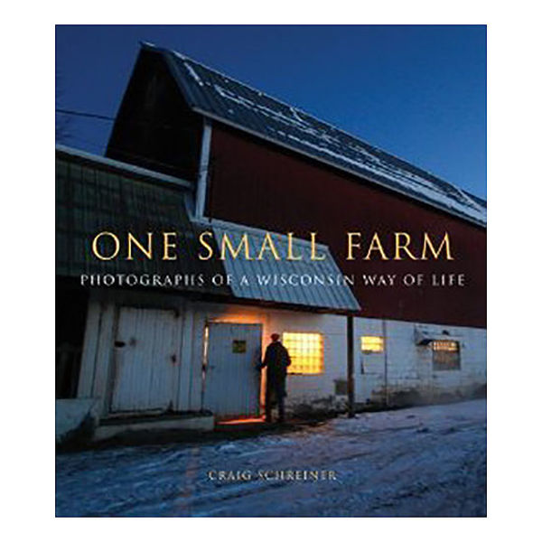 Picture of One Small Farm: Photographs of a Wisconsin Way of Life