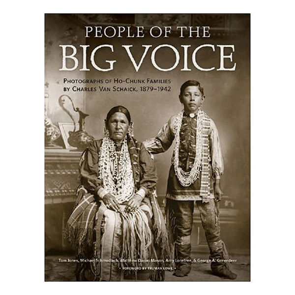 Picture of People of the Big Voice: Photographs of Ho-Chunk Families by Charles Van Schaick, 1879–1942