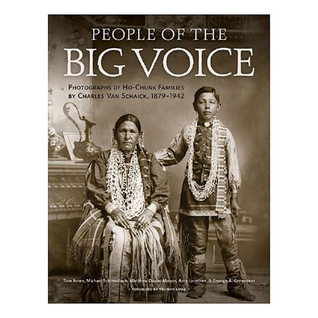 People of the Big Voice: Photographs of Ho-Chunk Families by Charles Van Schaick, 1879–1942