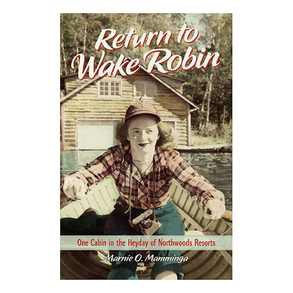 Picture of Return to Wake Robin: One Cabin in the Heyday of Northwoods Resorts