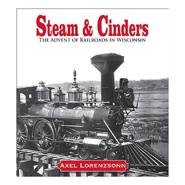 Picture of Steam and Cinders: The Advent of Railroads in Wisconsin