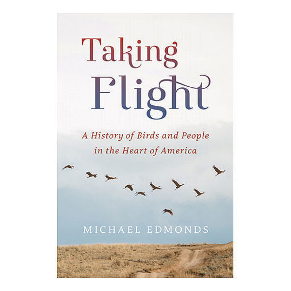 Picture of Taking Flight: A History of Birds and People in the Heart of America