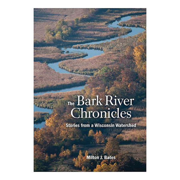 Picture of The Bark River Chronicles: Stories from a Wisconsin Watershed