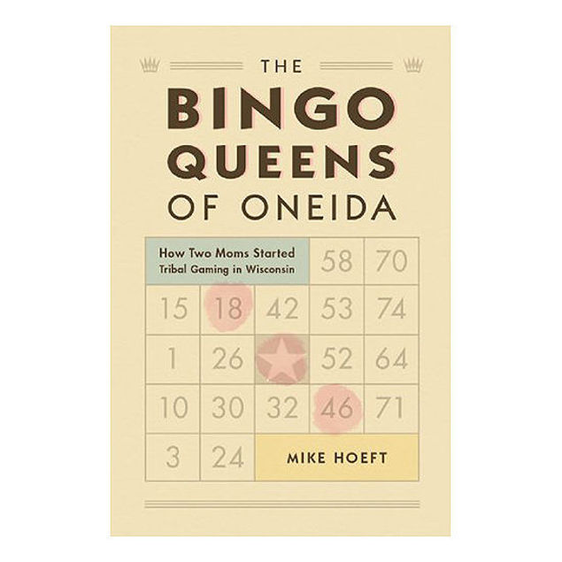 Picture of The Bingo Queens of Oneida: How Two Moms Started Tribal Gaming in Wisconsin