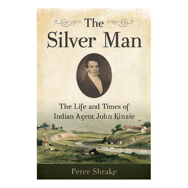 Picture of The Silver Man: The Life and Times of Indian Agent John Kinzie