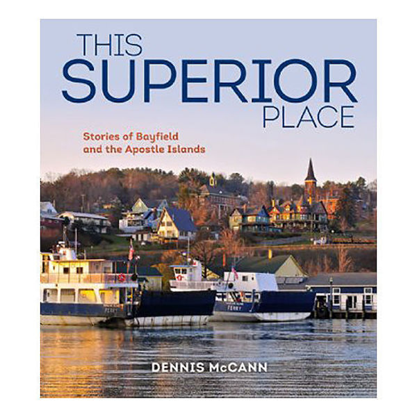 Picture of This Superior Place: Stories of Bayfield and the Apostle Islands