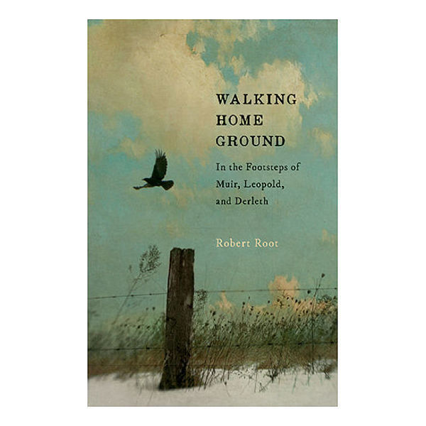 Picture of Walking Home Ground: In the Footsteps of Muir, Leopold, and Derleth