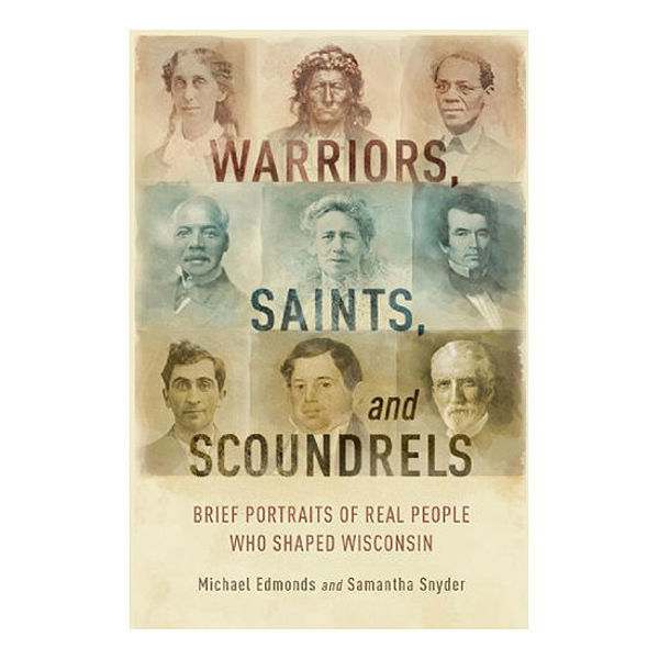 Picture of Warriors, Saints and Scoundrels: Brief Portraits of Real People Who Shaped Wisconsin