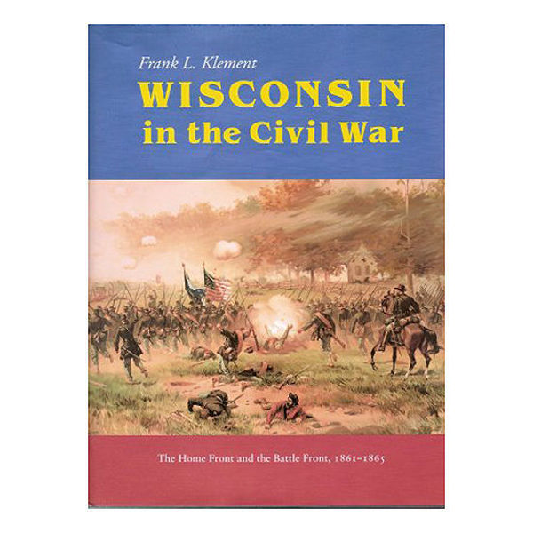 Picture of Wisconsin in the Civil War: The Home Front and the Battle Front, 1861-1865