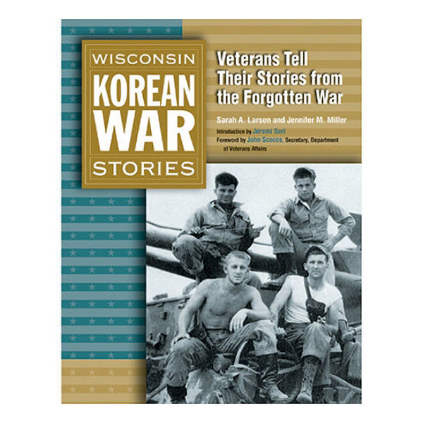 Picture of Wisconsin Korean War Stories: Wisconsin Veterans Tell Their Stories From the Forgotten War