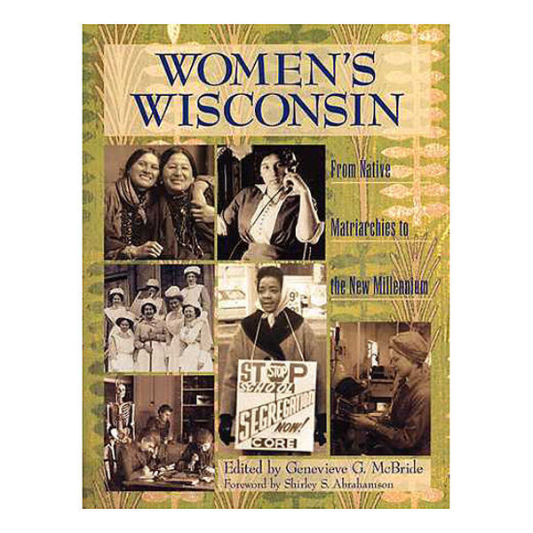Picture of Women's Wisconsin: From Native Matriarchies to the New Millenium
