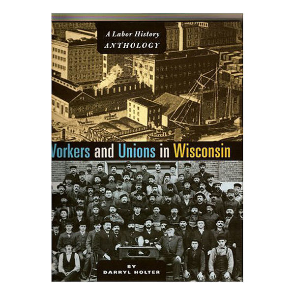 Picture of Workers and Unions in Wisconsin: A Labor History Anthology