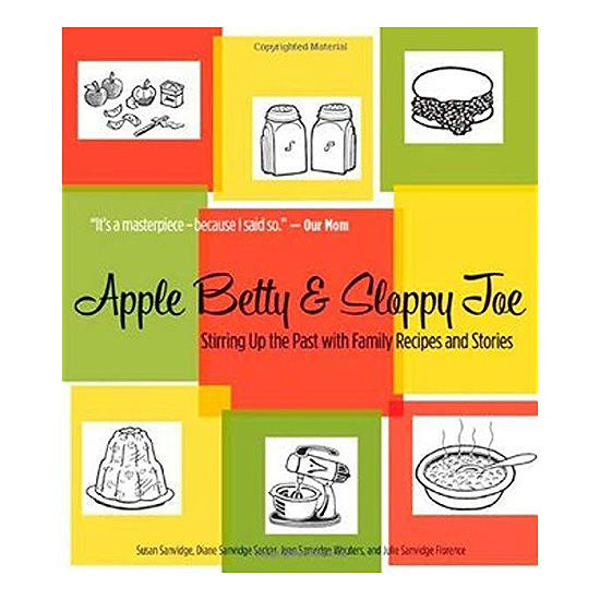 Picture of Apple Betty & Sloppy Joe: Stirring Up the Past with Family Recipes and Stories