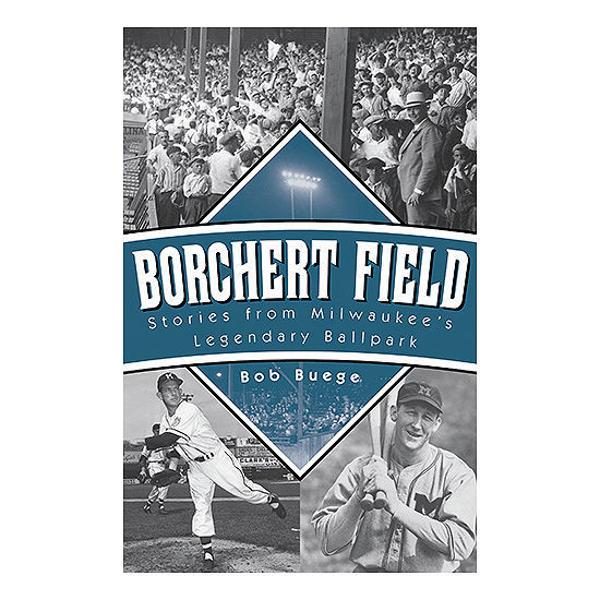 Picture of Borchert Field: Stories from Milwaukee's Legendary Ballpark