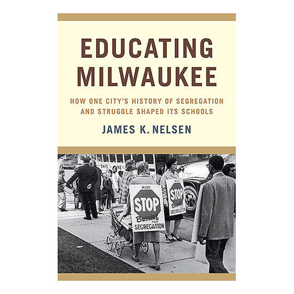Picture of Educating Milwaukee: How One City's History of Segregation and Struggle Shaped Its Schools