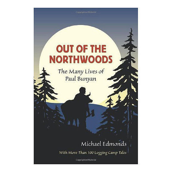 Picture of Out of the Northwoods: The Many Lives of Paul Bunyan