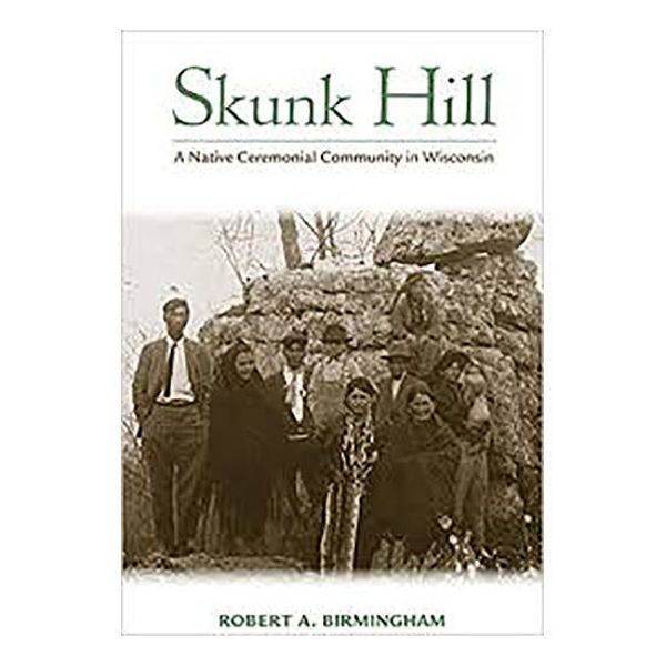 Picture of Skunk Hill: A Native Ceremonial Community in Wisconsin