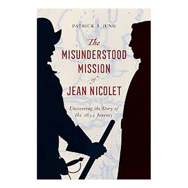 Picture of The Misunderstood Mission of Jean Nicolet: Uncovering the Story of the 1634 Journey