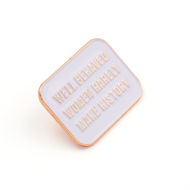 Well Behaved Women Rarely Make History Pin