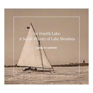 On Fourth Lake: A Social History of Lake Mendota