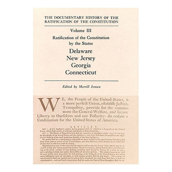 Documentary History of the Ratification of the Constitution Vol 3: Ratification by the States: Delaware, N. Jersey, Georgia, Conn.
