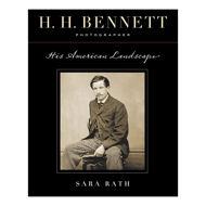 H.H. Bennett, Photographer: His American Landscape
