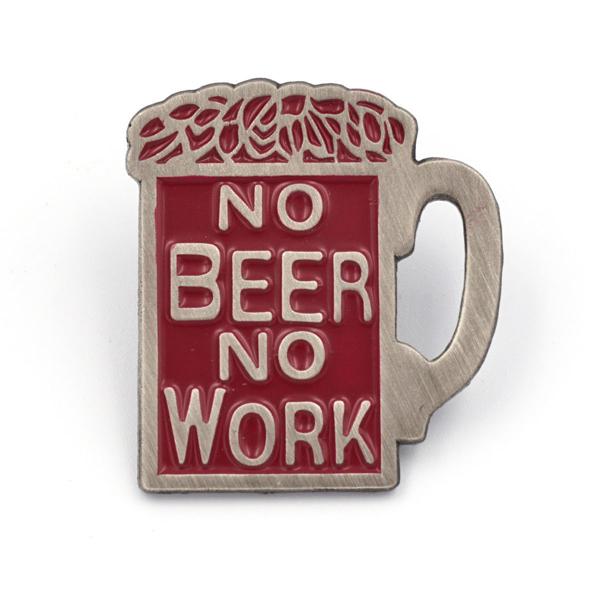 No Beer No Work Pin
