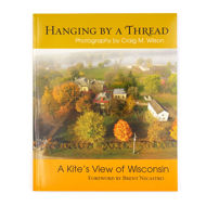 Hanging by a Thread : A Kite's View of Wisconsin (2nd Edition)