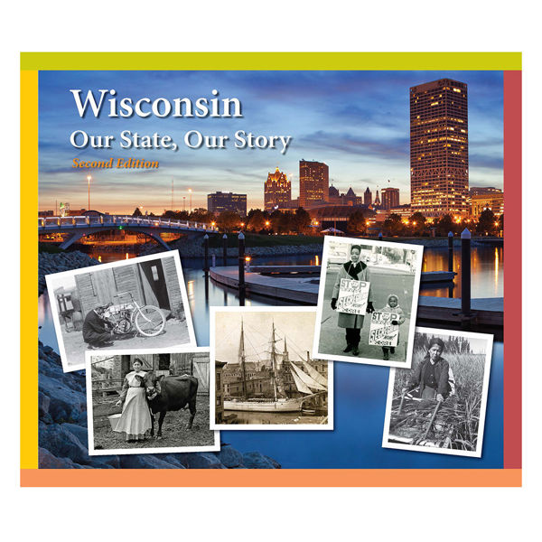 Wisconsin: Our State, Our Story. Second Edition