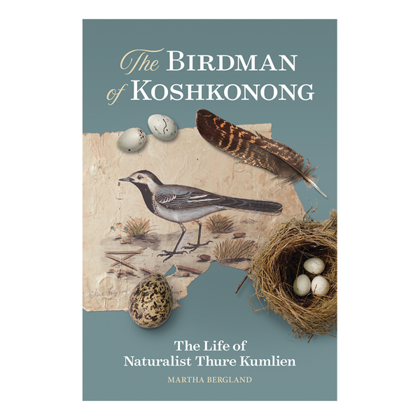 The Birdman of KoshKonong: The Life of Naturalist Thure Kumlien