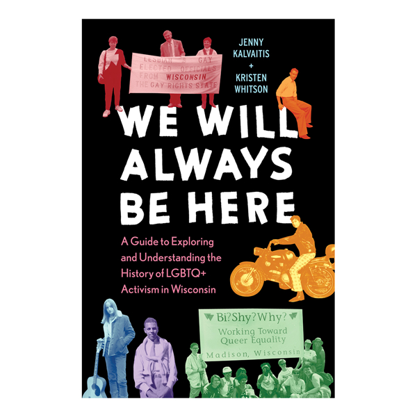 We Will Always Be Here: A Guide to Exploring and Understanding the History of LGBTQ+ Activism in Wisconsin
