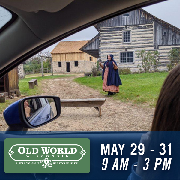 Old World Wisconsin May 29 - 31 between 9am and 3pm