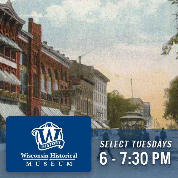 Wisconsin Historical Museum, select Tuesdays, 6 - 7:30 PM