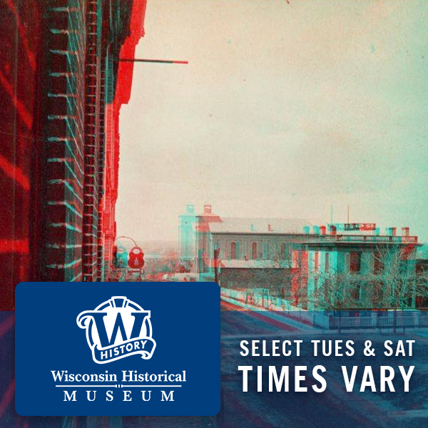 Wisconsin Historical Museum, select Tuesdays and Saturdays, times vary