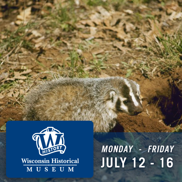 Wisconsin Historical Museum, Monday through Friday, July 12 -1 6