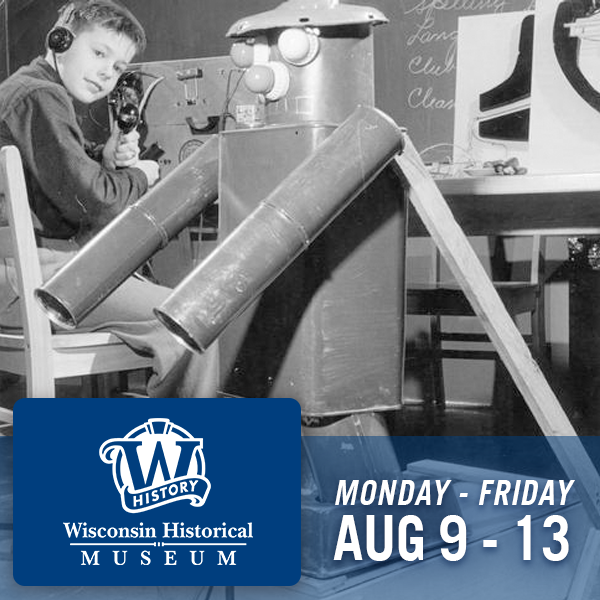 Wisconsin Historical Museum, Monday through Friday, Aug 9 -13