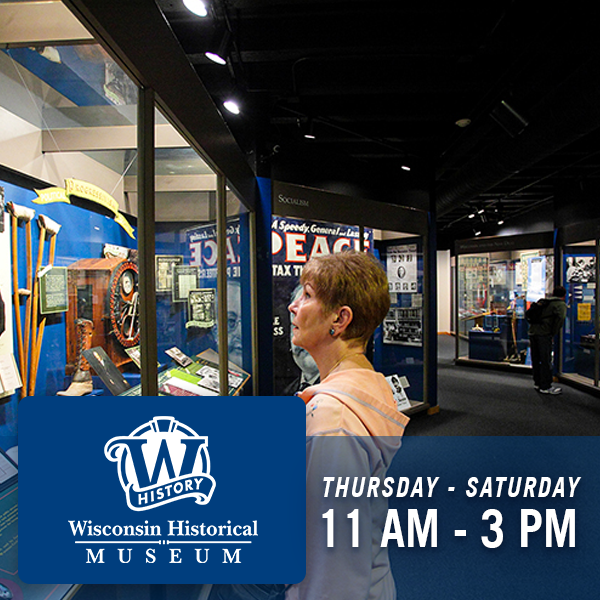 Wisconsin Historical Museum, Thursday through Saturday, 11am - 3pm